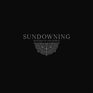 Sundowning - Seizures Of The World