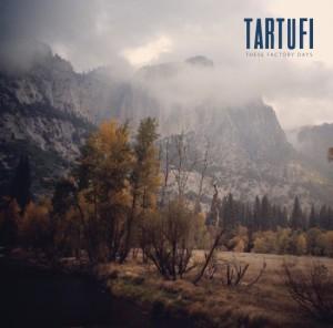 Tartufi - These Factory Days