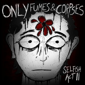 Only Fumes & Corpses - Selfish Act II - Art
